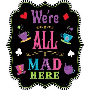 Mad Tea Party We're All Mad Here Cutout