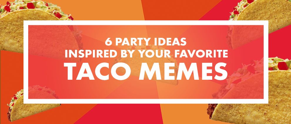 6 Party Ideas Inspired by Your Favorite Taco Memes