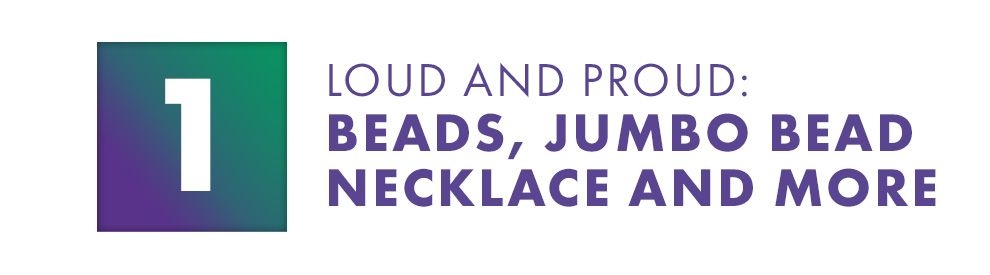 Loud and Proud: Beads, Jumbo Bead Necklace and More