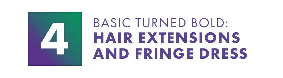 Basic Turned Bold: Hair Extensions and Fringe Dress