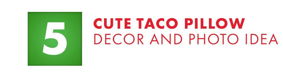 Cute Taco Pillow Decor and Photo Idea