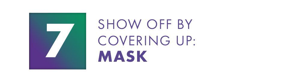 Show off By Covering Up: Mask